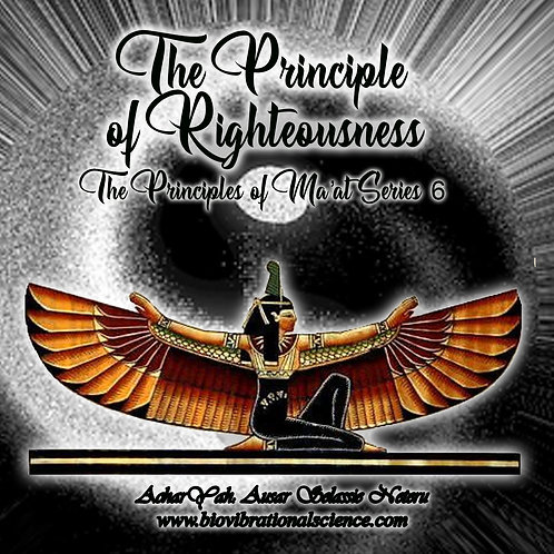 The Principle of Righteousness Ma'at 6