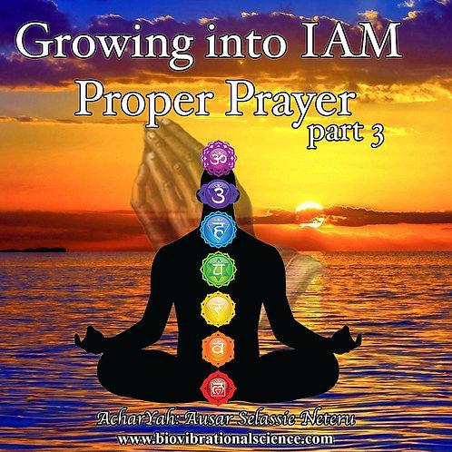 Growing into IAM Proper Prayer Part 3