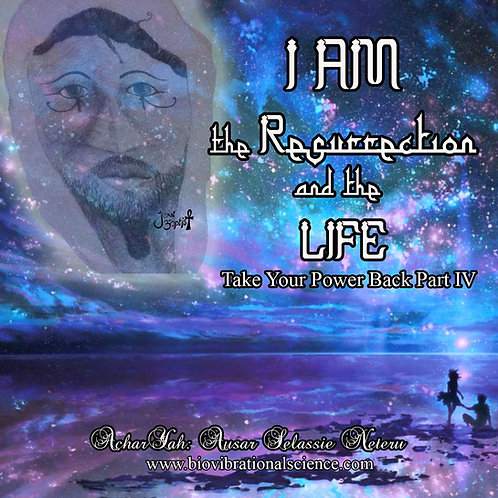 I AM the Resurrection and the Life Part IV April 1, 2018