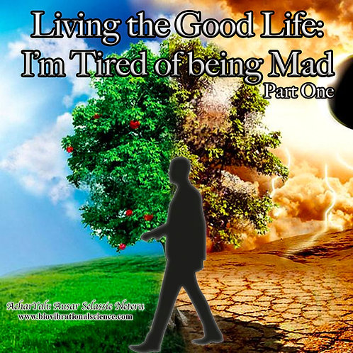 Living the Good Life Part 1: I'm Tired of being Mad