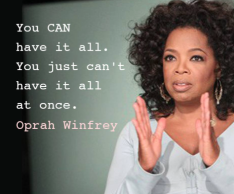 Oprah: You can't have it all at once.