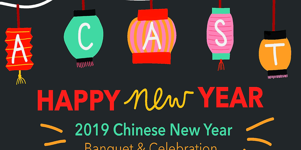 A-CAST 2019 Chinese New Year Banquet & Celebration