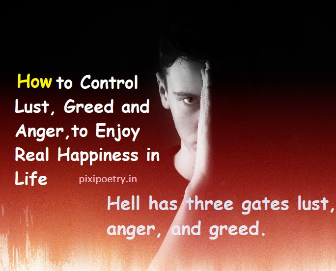 How to Conquer Lust, Greed and Anger,to Enjoy Real Happiness in Life