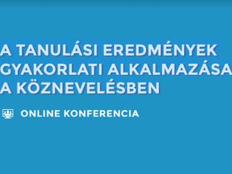 A TANULÁSI EREDMÉNYEK GYAKORLATI ALKALMAZÁSA A KÖZNEVELÉSBEN - online konferencia