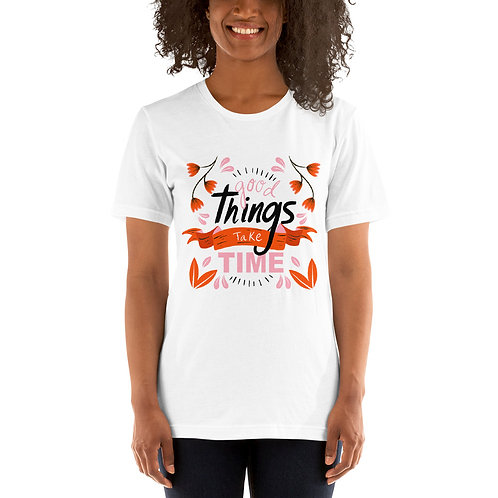 Good Things Take Time T-Shirt