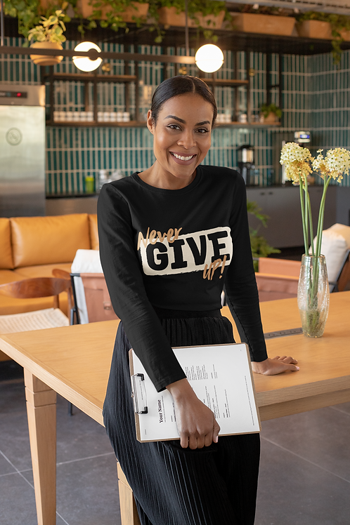 Never Give Up! Unisex Long Sleeve Tee