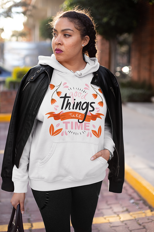 Good Things Take Time Unisex Hoodie