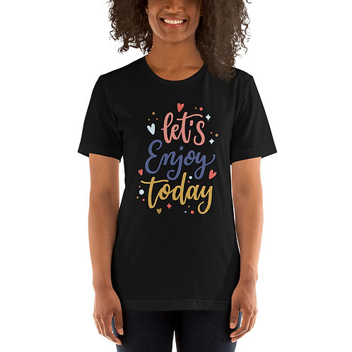 Let's Enjoy Today T-Shirt