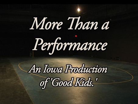 More Than A Performance: An Iowa Production of Good Kids (Trailer)