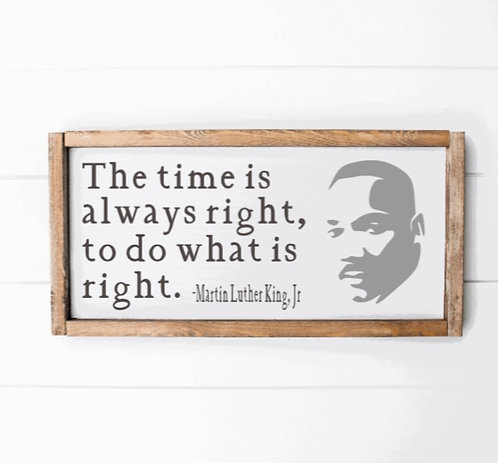 DIY: Do what is right (MLK)(Starting at $35.00)