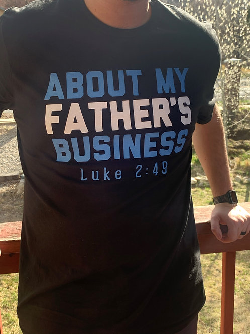 About My Father's Business Tee