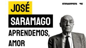 José Saramago - Aprendemos, Amor | Poesia Portuguesa