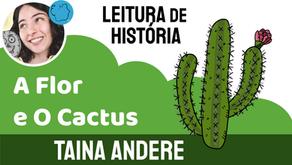 A Flor e O Cactus - Taina Andere | História Infantil