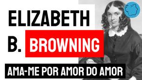 Elizabeth Barrett Browning - Ama-me Por Amor do Amor | Poesia Inglesa
