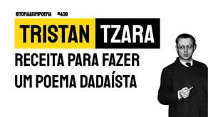 Tristan Tzara - Receita Para Fazer Um Poema Dadaísta | Literatura Mundial