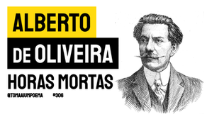 Alberto de Oliveira - Soneto Horas Mortas | Poesia Brasileira