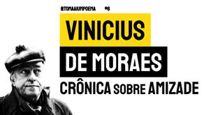 Vinicius de Moraes - Crônica Sobre Amizade | Poesia Brasileira