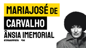 Mariajosé de Carvalho - Poema Ânsia Imemorial | Poesia Brasileira