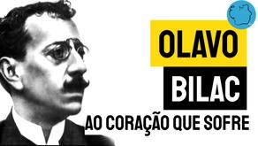 Olavo Bilac - Poema Ao Coração Que Sofre | Poesia Brasileira