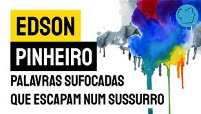 EdSon Pinheiro - Palavras sufocadas que escapam num sussurro | Nova Poesia