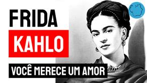 Frida Kahlo - Poema Você Merece Um Amor | Poesia Mexicana