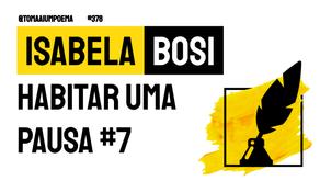 Isabela Bosi - Habitar Uma Pausa #7 | Nova Poesia