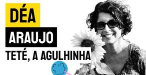 Déa Araujo - Teté, a agulhinha | Poesia Infantil