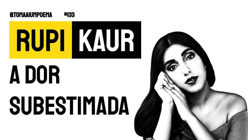 A dor subestimada Rupi Kaur poesia