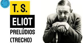 T. S. Eliot - Prelúdios (Trecho) | Poesia Mundial