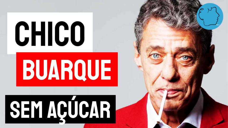 Chico Buarque sem açucar