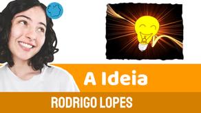 A Ideia - Rodrigo Lopes | Historinha Rimada