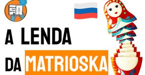 A Lenda da Matrioska - Boneca Russa |  História da Rússia