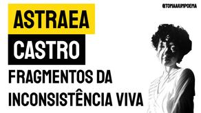 Astraea Castro - Fragmentos da Inconsistência Viva | Nova Poesia brasileira