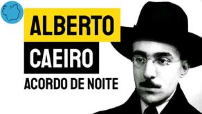 Alberto Caeiro - Acordo de Noite | Poesia Portuguesa