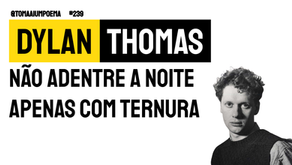 Dylan Thomas - Não Adentre a Noite Apenas com Ternura | Literatura Universal