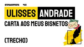 Ulisses Andrade - Carta Aos Meus Bisnetos 2020 | Trecho