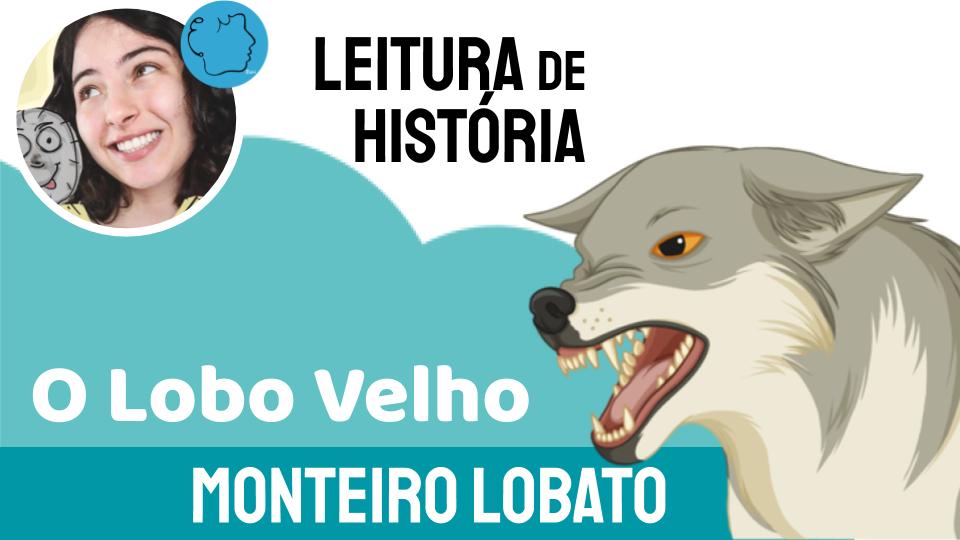 O Lobo Velho Fábula Monteiro Lobato
