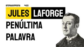 Jules Laforgue - Penúltima Palavra | Poesia Francesa