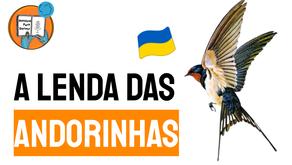 A Lenda das Andorinhas - Folclore Ucrânia | Histórias Para Dormir