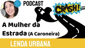 A Mulher da Estrada (A Caroneira) - Jéssica Iancoski | Lenda Urbana