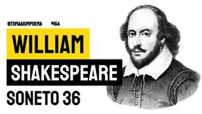 William Shakespeare - Soneto 36 | Poesia Inglesa
