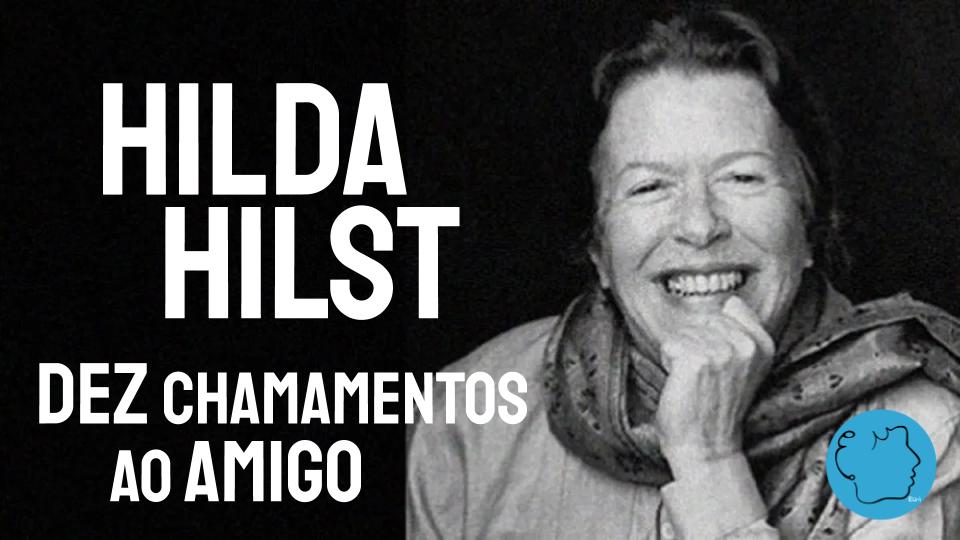 Dez Chamamentos ao Amigo Hilda Hilst Poema
