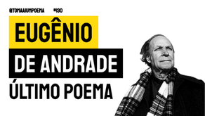 Eugênio de Andrade - Último Poema | Poesia Portuguesa