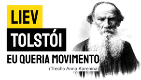 Liev Tolstói - Eu Queria Movimento (Trecho Anna Karenina) | Literatura Mundial