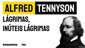 Alfred Tennyson - Poema Lágrimas, Inúteis Lágrimas | Poesia Inglesa