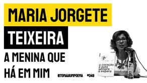 Maria Jorgete Teixeira - A menina que há em mim | Nova Poesia