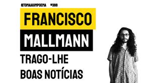 Francisco Mallmann - Trago-lhe Boas Notícias | Poesia Contemporânea