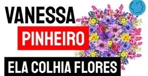 Vanessa Pinheiro - Poema Ela Colhia Flores   Novos Autores