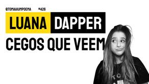 Luana Dapper - Cegos Que Veem | Nova Poesia