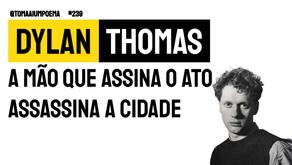Dylan Thomas - A Mão que Assina o Ato Assassina a Cidade | Literatura Universal